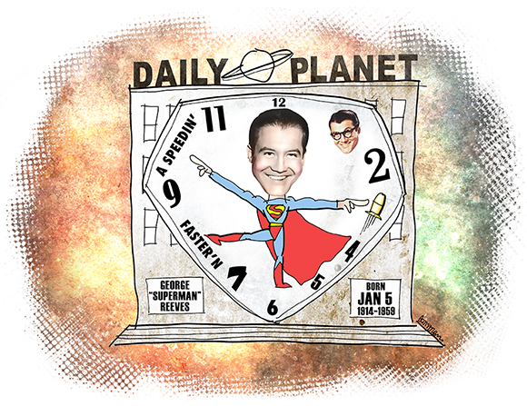 January 5th birthday tribute to George Reeves who starred in the 1950s Superman television series showing Daily Planet building clock, Clark Kent, and speeding bullet