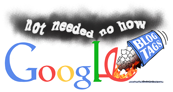 "variation on Google Doodle showing Google home page logo with letter ""e"" tipped up and flames shooting upward like a fiery furnace and wastebasket labeled ""Blog Tags"" emptying sheets of paper into furnace and smoke coming out of letter ""l"" chimney with message saying Google does not need blog tags to perform its search function"