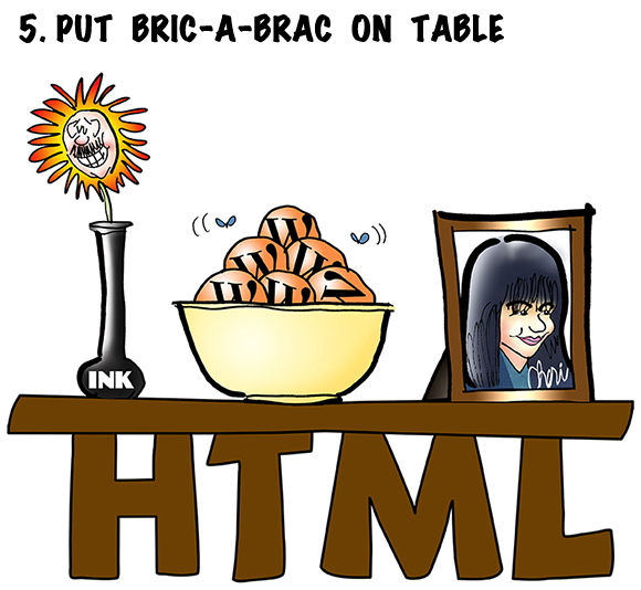 visual gag showing HTML table with letters HTML as table legs and bric-a-brac on table including Mark Armstrong flower, bowl of WordPress icon oranges, and autographed picture of WordPress editor Cheri Lucas