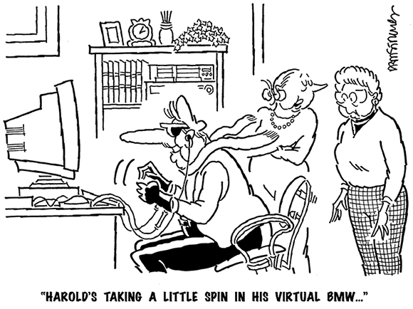 cartoon with older guy sitting at computer wearing hi-tech goggles and special gloves wife says to friend, Harold's taking spin in his virtual BMW