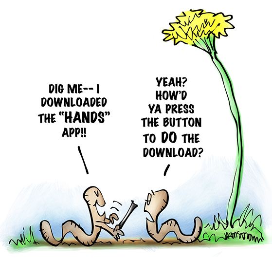 two worms discussing apps for cell phone, smartphone, iPhone, one worm now has hands because he downloaded hands app, other worm wants to know how he managed to push download button, big dandelion in background