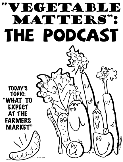 Vegetable Matters The Podcast and farmers market text added to pea podcast revised line drawing, broccoli string bean tomato eggplant, lettuce celery carrot other vegetables standing next to a peapod that is broadcasting a podcast