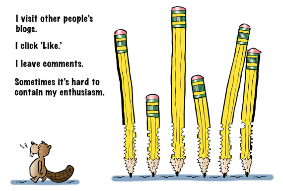 beaver walking away from chewed pencils, visits other people's blogs, clicks Like, leaves comments, hard to contain enthusiasm