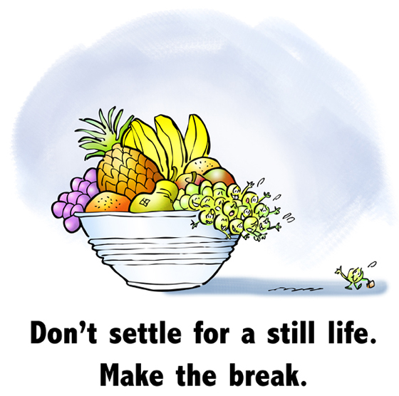 Poster don't settle for still life, make break, take chance, grape waving goodbye, leaving safety of fruit bowl to make his way in world