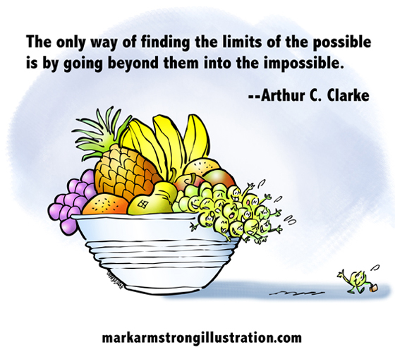 find limits of possible by attempting impossible quote, Arthur C. Clarke, grape waving goodbye, leaving safety of fruit bowl to make his way in world