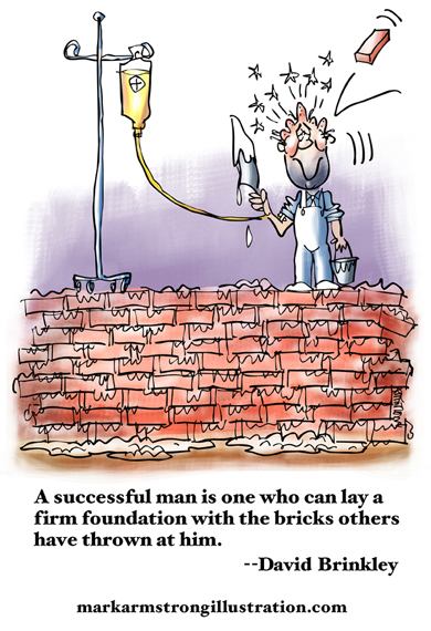 Bricklayer on brick wall getting hit with brick, needs IV blood transfusion, David Brinkley quote about learning from setbacks and failure to build firm foundation for future success