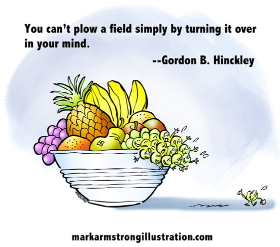 Grape with briefcase going off to make way in world waving goodbye to sad fellow grapes in bowl of fruit, Gordon Hinckley quote about need to do things not just think about them