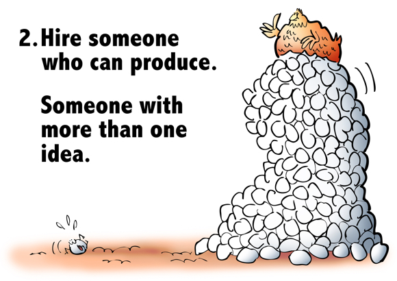 Hire someone who can produce has more than one idea hen sitting on enormous pile of eggs giving thumbs-up