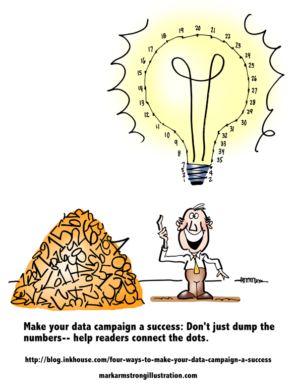 make data campaign success don't dump numbers help readers connect dots untidy pile guy suddenly understands big light bulb over head