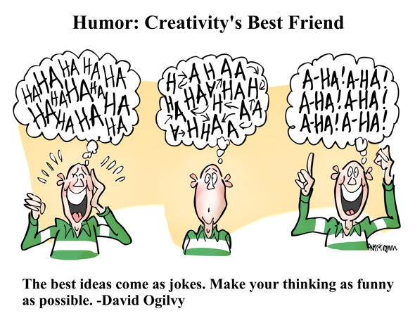 humor creativity best friend ha-ha to a-ha ideas originate with jokes make thinking funny as possible David Ogilvy
