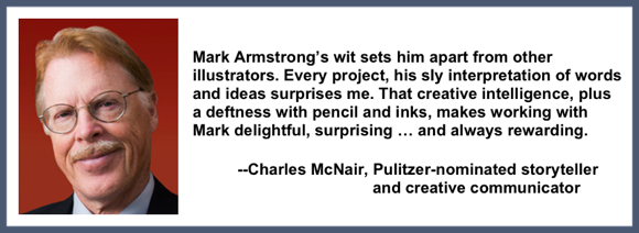Recommendation testimonial for Mark Armstrong Illustration from Charles McNair Pulitzer Prize nominated author Land O' Goshen storyteller creative communicator
