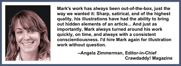 Recommendation testimonial for Mark Armstrong Illustration from Angela Zimmerman, Editor-in-Chief, Crawdaddy Magazine