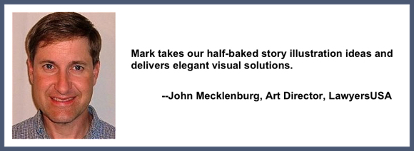 Recommendation testimonial for Mark Armstrong Illustration from John Mecklenburg, Art Director, LawyersUSA