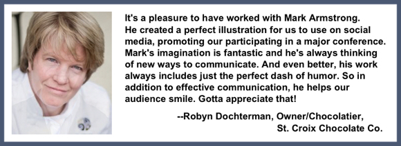 Recommendation testimonial for Mark Armstrong Illustration from Robyn Dochterman, Owner Chocolatier St. Croix Chocolate Company