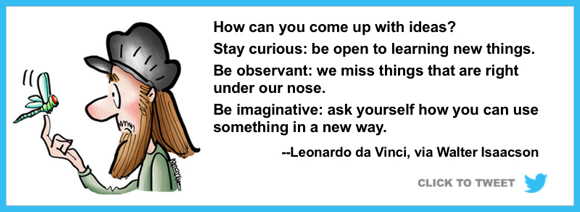 To come up with ideas stay curious be observant be imaginative Leonardo da Vinci via Walter Isaacson