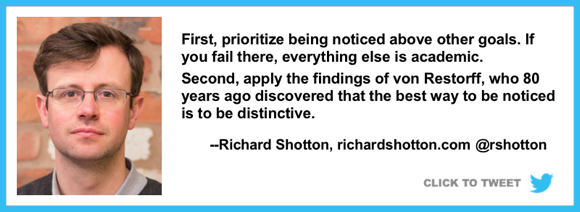 prioritize being noticed above other goals best way to be noticed is to be distinctive behavioral researcher Richard Shotton