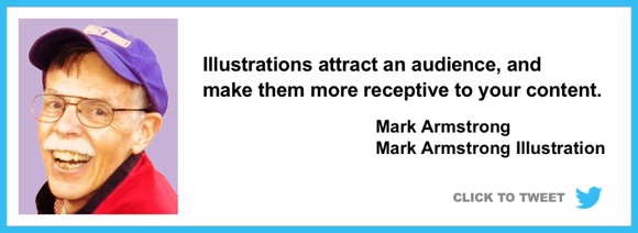 Click to tweet Illustrations attract an audience make them more receptive to your content Mark Armstrong Illustration