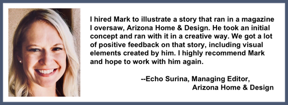 Recommendation testimonial for Mark Armstrong Illustration from Echo Surina, former Managing Editor, Arizona Home & Design Magazine