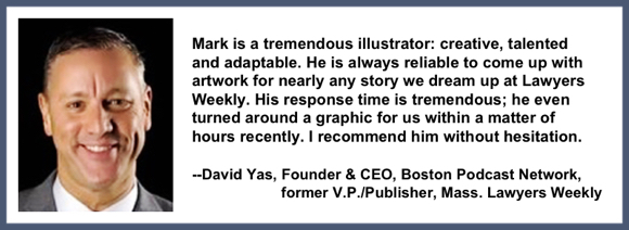 Recommendation testimonial for Mark Armstrong Illustration from David Yas, Founder & CEO, Boston Podcast Network, former V.P. Publisher, Mass Lawyers Weekly
