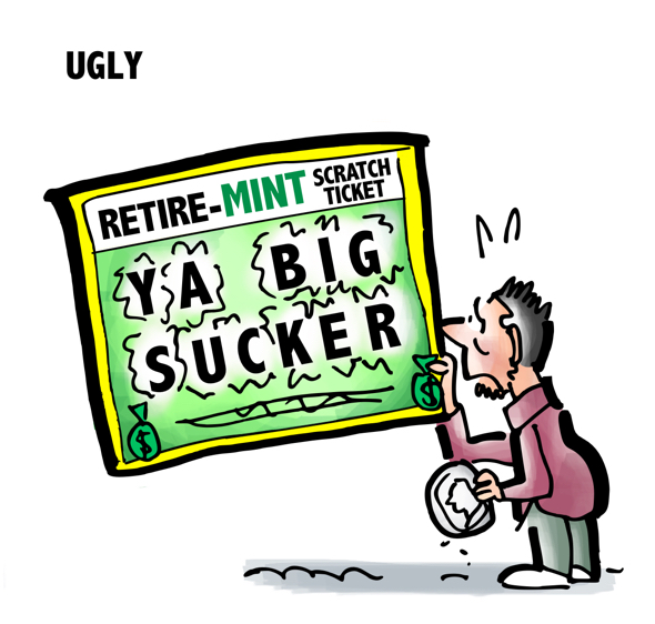 guy with coin retire-mint lottery scratch ticket reveal Ya Big Sucker ugly way to save for retirement