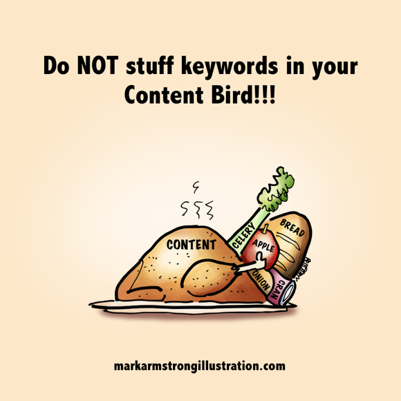 Do not stuff keywords in your content turkey with labelled stuffing ingredients forced in